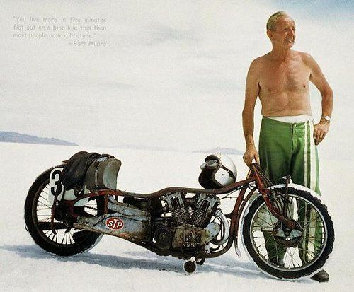 """You live more in five minutes flat out on a bike than most people do in a lifetime."" - Burt Munro"