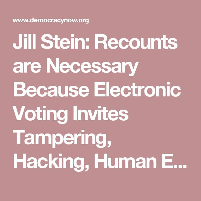 Jill Stein: Recounts are Necessary Because Electronic Voting Invites Tampering, Hacking, Human Error | Democracy Now!