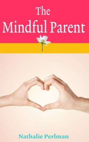 The Mindful Parent by Nathalie Perlman, http://www.amazon.com/dp/B00CQT25CY/ref=cm_sw_r_pi_dp_JRhSsb0XFB3FK