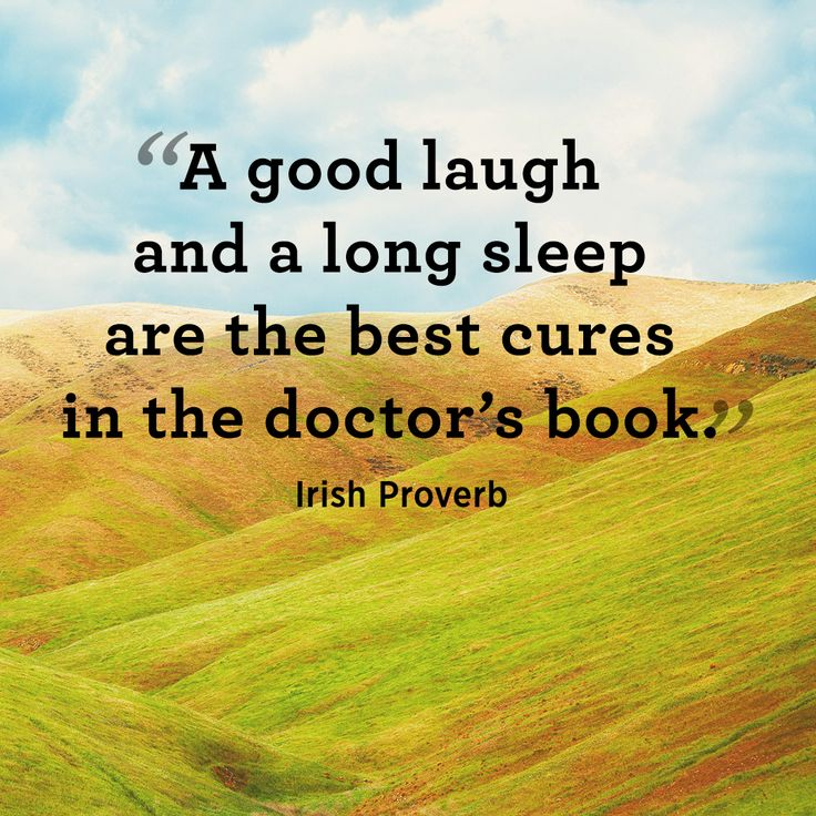 """Inspiring quotes about health and fitness: """"A good laugh and a long sleep are the best cures in the doctor's book."""" —Irish Proverb"""