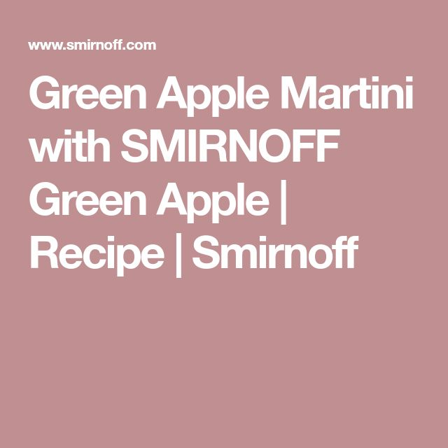 Green Apple Martini with SMIRNOFF Green Apple | Recipe | Smirnoff