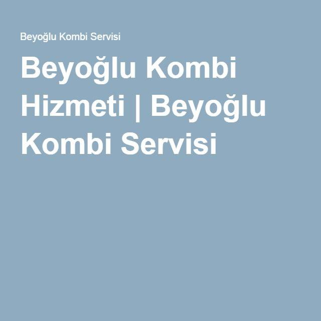 Beyoğlu Kombi Hizmeti | Beyoğlu Kombi Servisi