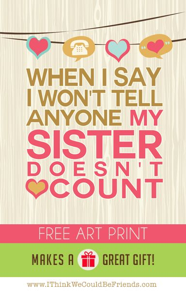So true, LOVE this sisters quote! And SO cool that she gives the artwork away for free! Fun Christmas gift idea!