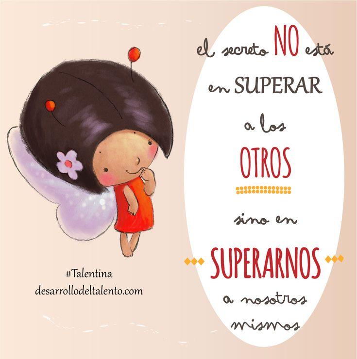"""""""El secreto no está en superar a los OTROS, sino en SUPERARNOS a nosotros mismos"""" #Talentina #educación #esfuerzo #talento #superación"""