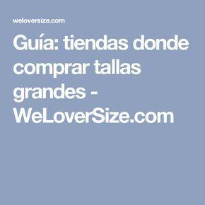 Guía: tiendas donde comprar tallas grandes - WeLoverSize.com