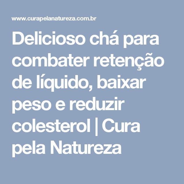 Delicioso chá para combater retenção de líquido, baixar peso e reduzir colesterol | Cura pela Natureza