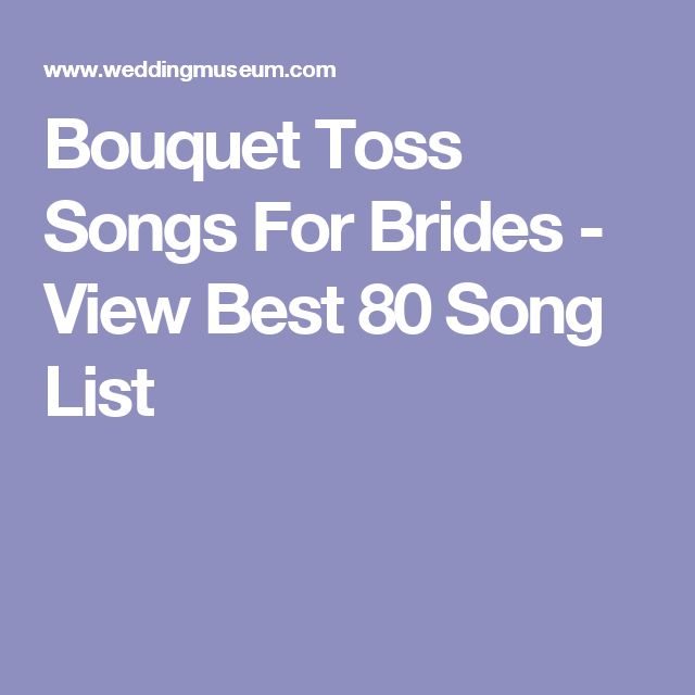 Bouquet Toss Songs For Brides - View Best 80 Song List