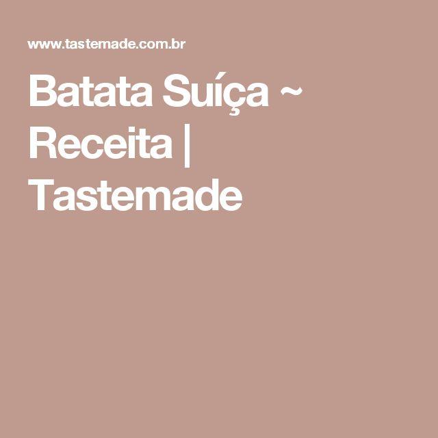 Batata Suíça ~ Receita | Tastemade