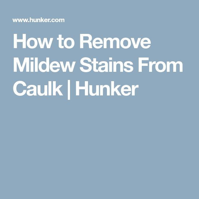 How to Remove Mildew Stains From Caulk | Hunker