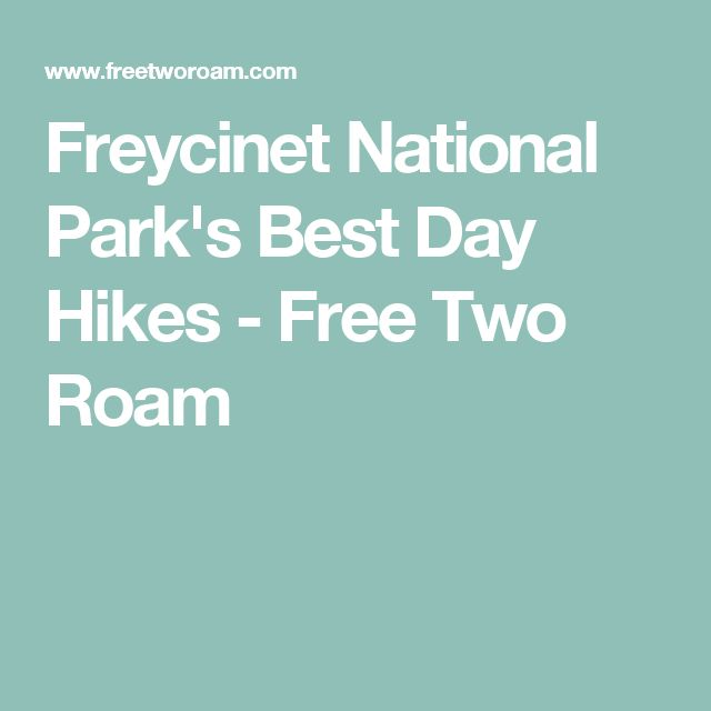 Freycinet National Park's Best Day Hikes - Free Two Roam