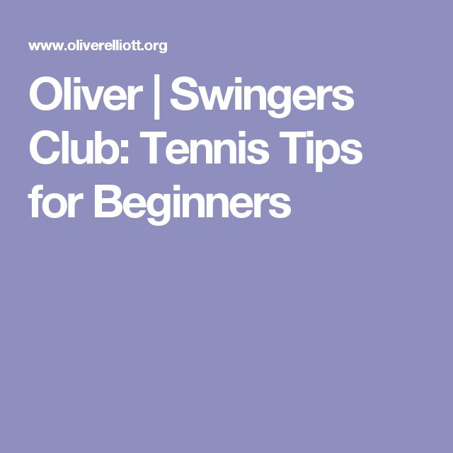 Oliver | Swingers Club: Tennis Tips for Beginners