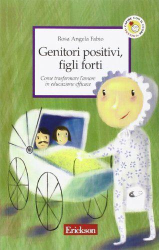 Genitori positivi, figli forti. Come trasformare l'amore in educazione efficace di Rosa A. Fabio http://www.amazon.it/dp/8879465732/ref=cm_sw_r_pi_dp_FAFsub0N14V10