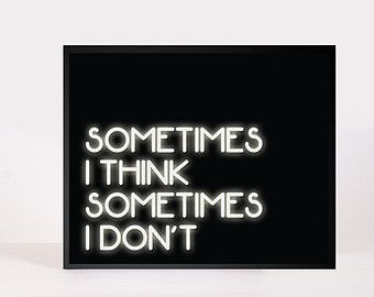 Printable quote poster: Sometimes I think Sometimes I don't. With neon light effect. Instant download art typo print 8x10 inch.