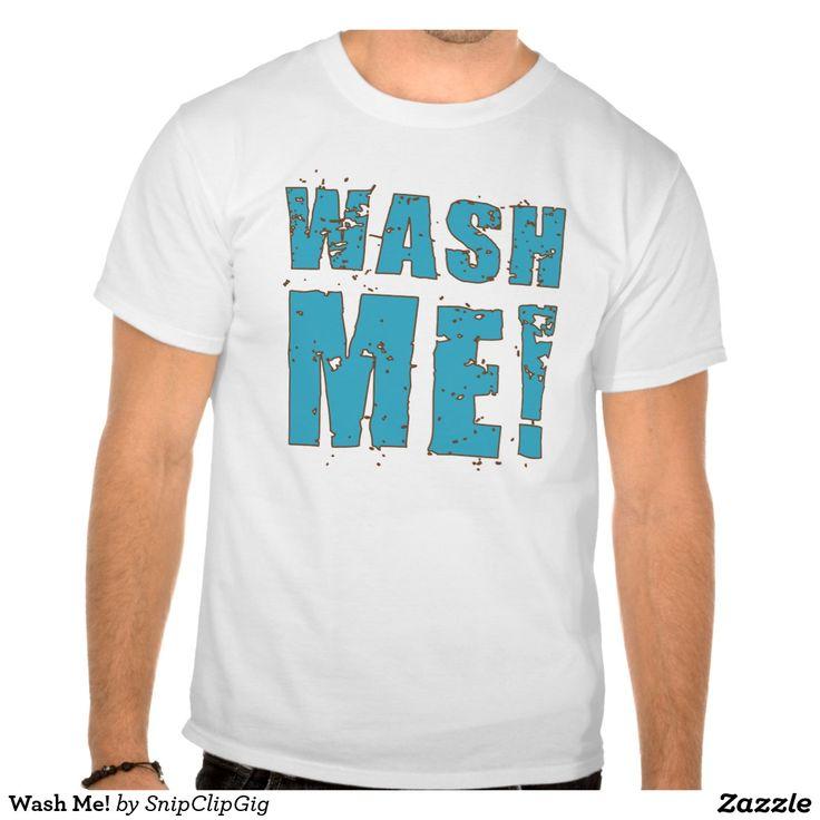 Wash Me! T-shirts