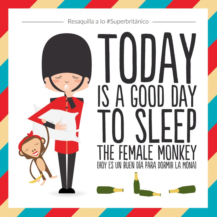 ¿Resaquilla a lo #Superbritánico? Today is a good day to sleep the female monkey (Hoy es un buen día para dormir la mona).
