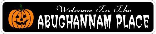 ABUGHANNAM PLACE Lastname Halloween Sign - Welcome to Scary Decor, Autumn, Aluminum - 4 x 18 Inches by The Lizton Sign Shop. $12.99. Rounded Corners. Predrillied for Hanging. Aluminum Brand New Sign. 4 x 18 Inches. Great Gift Idea. ABUGHANNAM PLACE Lastname Halloween Sign - Welcome to Scary Decor, Autumn, Aluminum 4 x 18 Inches - Aluminum personalized brand new sign for your Autumn and Halloween Decor. Made of aluminum and high quality lettering and graphics. Made to last f...