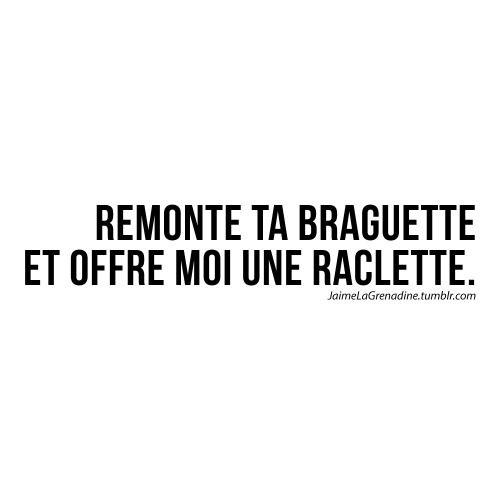 Remonte ta braguette et offre moi une raclette - #JaimeLaGrenadine #raclette #citation #punchline #amour #love