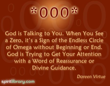 """000"" = A reminder you are one with God, & to feel the presence of your Creator's love within you… that a situation has gone full circle. ~ Doreen Virtue:"