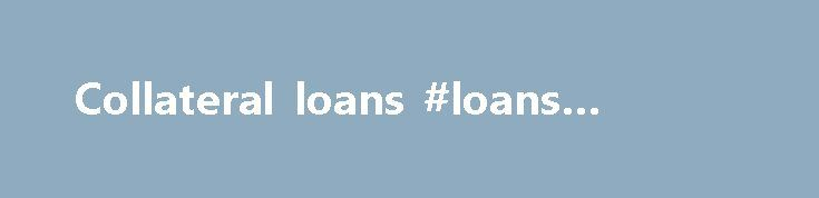 Collateral loans #loans #ireland http://loan.remmont.com/collateral-loans-loans-ireland/  #collateral loans # Collateral Collateral may be defined as property that secures a loan or other debt, so that the property may be seized by the lender if the borrower fails to make proper payments on the loan. When lenders demand collateral for a secured loan, they are seeking to minimize the risks of extending…The post Collateral loans #loans #ireland appeared first on Loan.