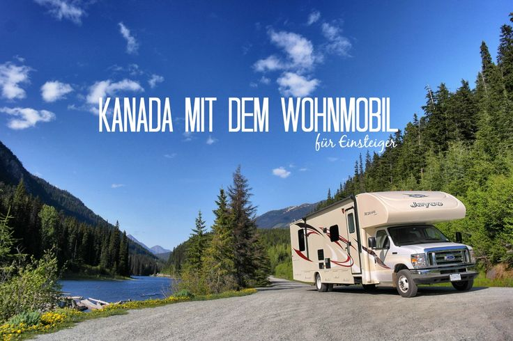 Die besten Einsteiger-Tipps für Kanada mit dem Wohnmobil. So kann bei der Vorbereitung und Reise nichts mehr schief gehen!