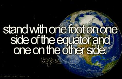 Stand With One Foot On One Side Of The Equator And One On The Other Side. #BeforeIDie #Bucketlist