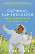 Confessions of a Bad Beekeeper by Bill Turnbull: Bill Turnbull had no intention of becoming a beekeeper. But when an advertisement for beekeeping classes appeared in the family vet's office shortly after a swarm of bees landed in Bill's suburban backyard, it seemed to be a sign. Beekeeping turned out to be an...