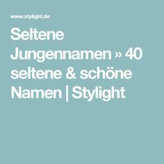 Seltene Jungennamen » 40 seltene & schöne Namen   Stylight