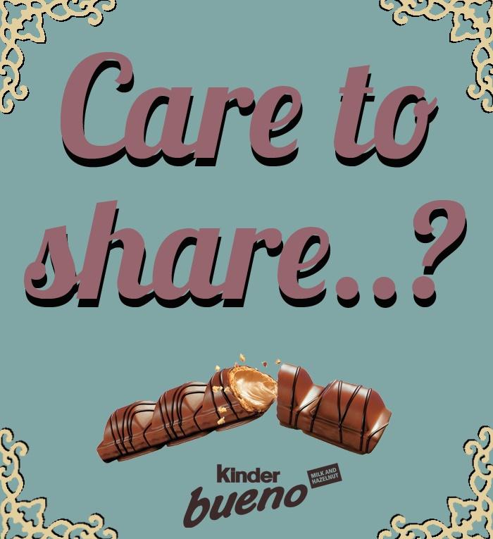 Care to share a Kinder Bueno Chocolate bar...?