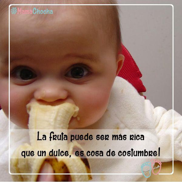 Si tu bebé crece sabiendo desde siempre que una fruta es el mejor postre, no te pedirá dulces. Uno que otro no estará mal, pero que no se haga costumbre!
