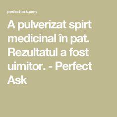 A pulverizat spirt medicinal în pat. Rezultatul a fost uimitor. - Perfect Ask