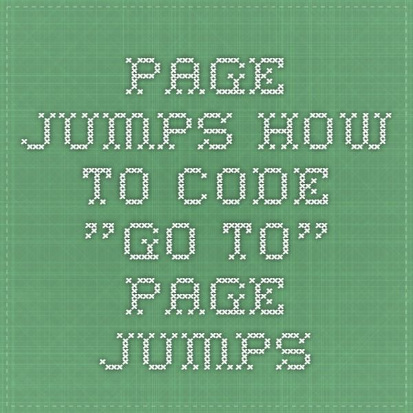 "Page Jumps - how to code ""Go To"" Page Jumps"