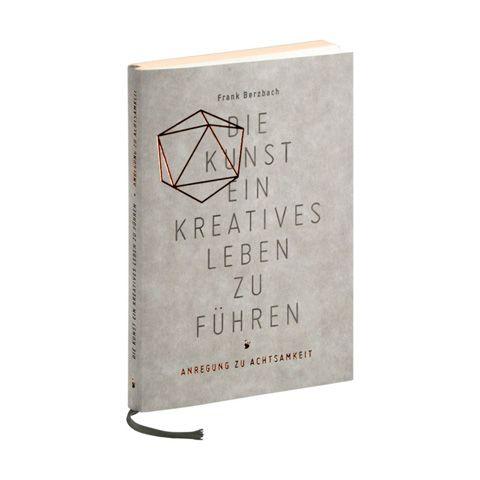 Die Kunst ein kreatives Leben zu führen von Frank Berzbach
