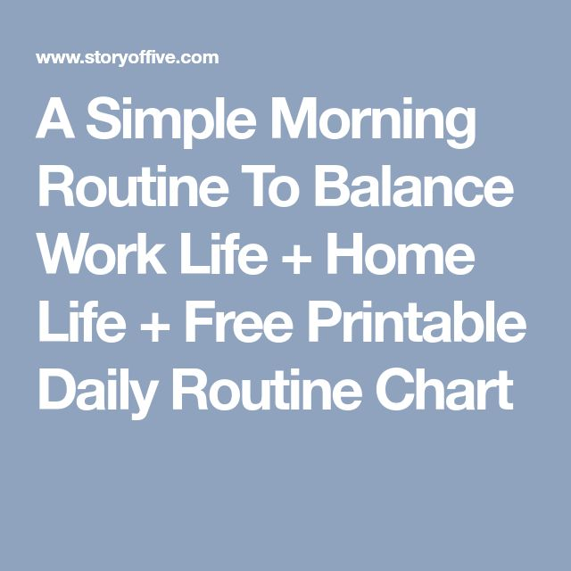 A Simple Morning Routine To Balance Work Life + Home Life + Free Printable Daily Routine Chart