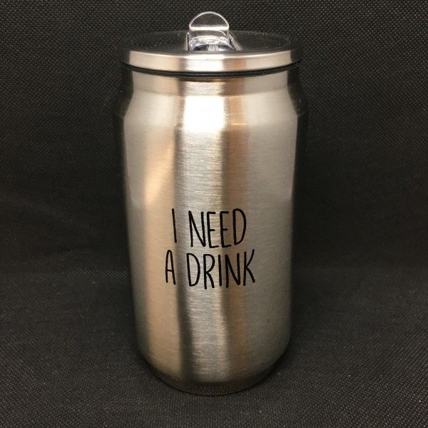 I Need A Drink Stainless Steel Can In 2020 Canning Tumbler Drinks