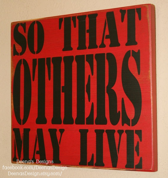 So That Others May Live  wall hanging by DeenasDesign on Etsy, - https://www.facebook.com/DeenasDesign $32.00