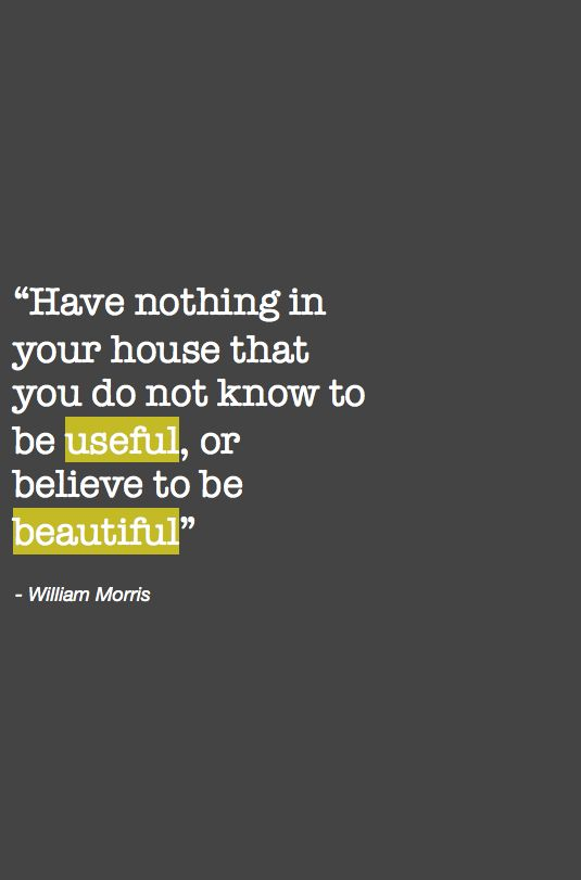 """""""Have nothing in your house that you do not know to be useful, or believe to be beautiful"""" William Morris quote interieur interieurontwerp organizing organiseren opruimen"""