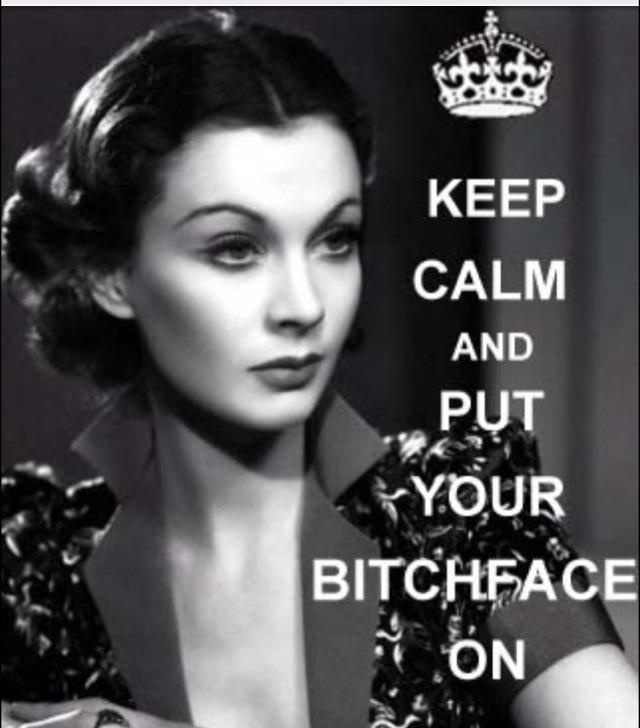 Keep Calm and put your BITCHFACE on. seriously the only way to get through the day sometimes.. love this!
