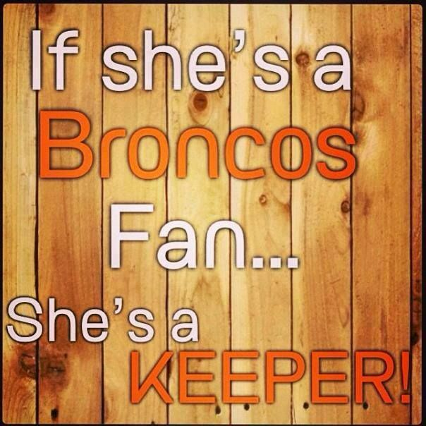 Isn't that the truth!! Go Broncos