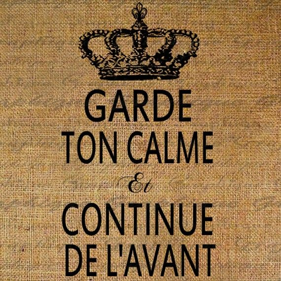 Keep Calm and Carry On In French Crown Garde Ton Calme Digital Image Download Sheet Transfer To Pillows Totes Tea Towels Burlap No. 1580