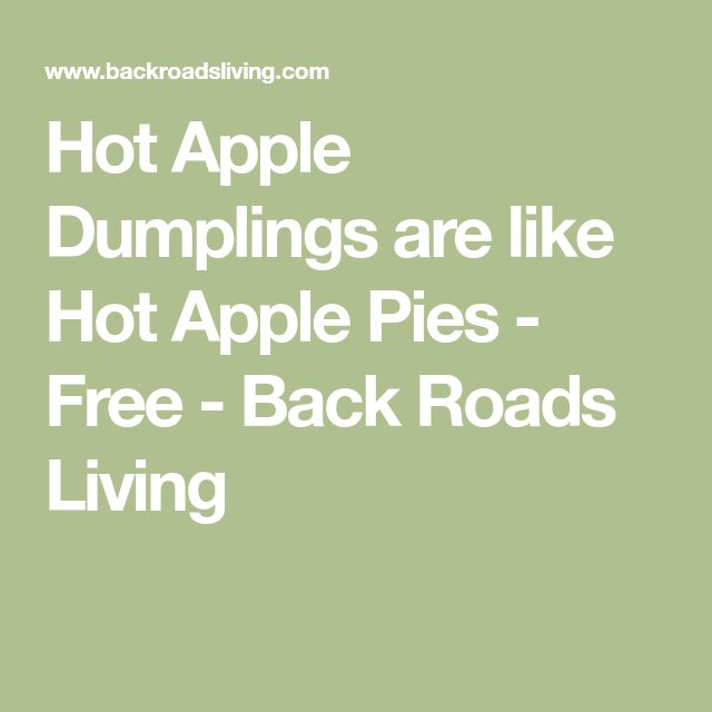 Hot Apple Dumplings are like Hot Apple Pies - Free - Back Roads Living