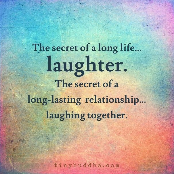 the secret of life ... a truly happy life, a life really lived ... is laughter. least so i think so!