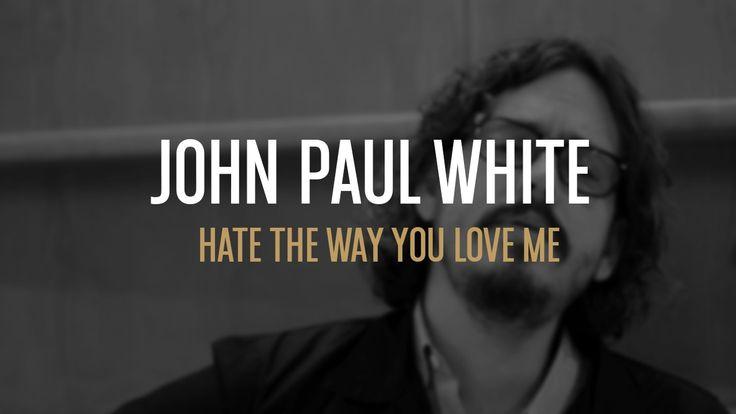 John Paul White - Hate The Way You Love Me