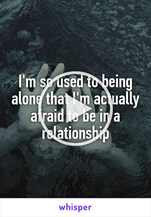 Before I Used To Be Afraid Of Being Alone Now I M Afraid In 2020 Emotional Quotes Feelings Quotes Friends Quotes