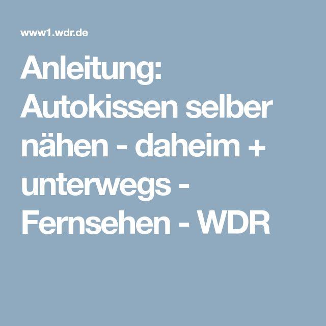 Anleitung: Autokissen selber nähen - daheim + unterwegs - Fernsehen - WDR