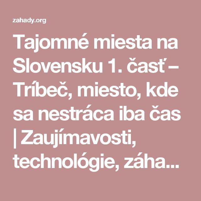 Tajomné miesta na Slovensku 1. časť – Tríbeč, miesto, kde sa nestráca iba čas | Zaujímavosti, technológie, záhady sveta a vesmíru - Objavuj zaujímavosti zo sveta na  Záhady.org