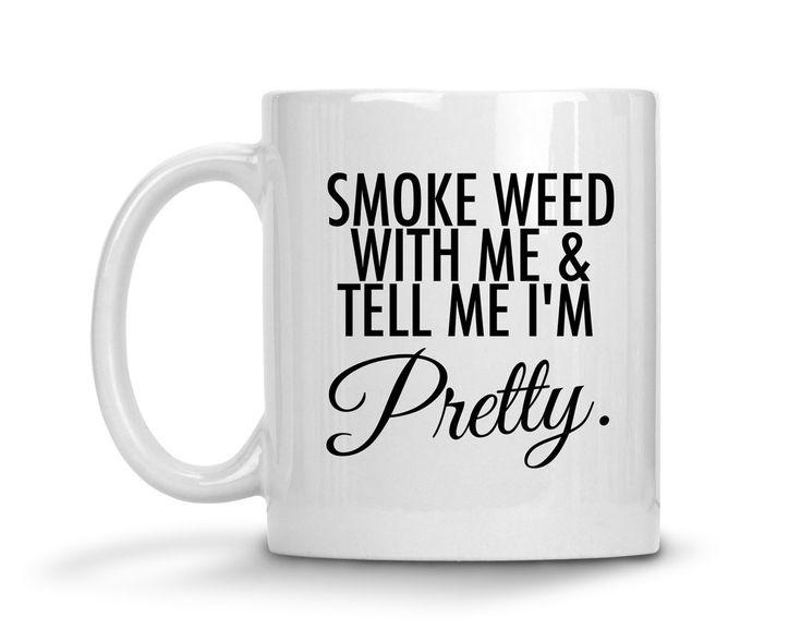 Smoke Weed With Me and Tell Me I'm Pretty Ceramic Coffee Mug #weed