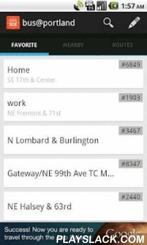 Bus@portland  Android App - playslack.com , A tools to show real-time bus arrival time in Portland, United StatesFeatures:- Show buses arrival time based on bus stop id- Find nearby stops- Find bus routes- Save your favorite bus stops- Show bus routes- Set alias for your favorite bus stopTo sort favorite:- In home screen, tap edit favorite to switch to edit mode- Long press and dragTo remove from favorite:- In home screen, tap edit favorite to switch to edit mode- Fling rightAd…