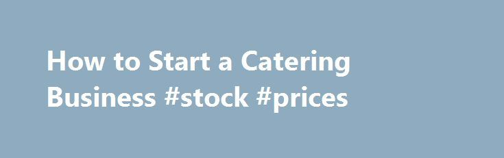 """How to Start a Catering Business #stock #prices http://bank.nef2.com/how-to-start-a-catering-business-stock-prices/  #catering business # Acquaintances fight to get on your dinner party invite list. Friends beg you to make birthday cakes for their children's birthday parties. Coworkers even offer to pay you to organize a dinner for their engagement party. How do you know when it is time to try and make a business out of helping other people throw parties? """"With catering, basically every…"""