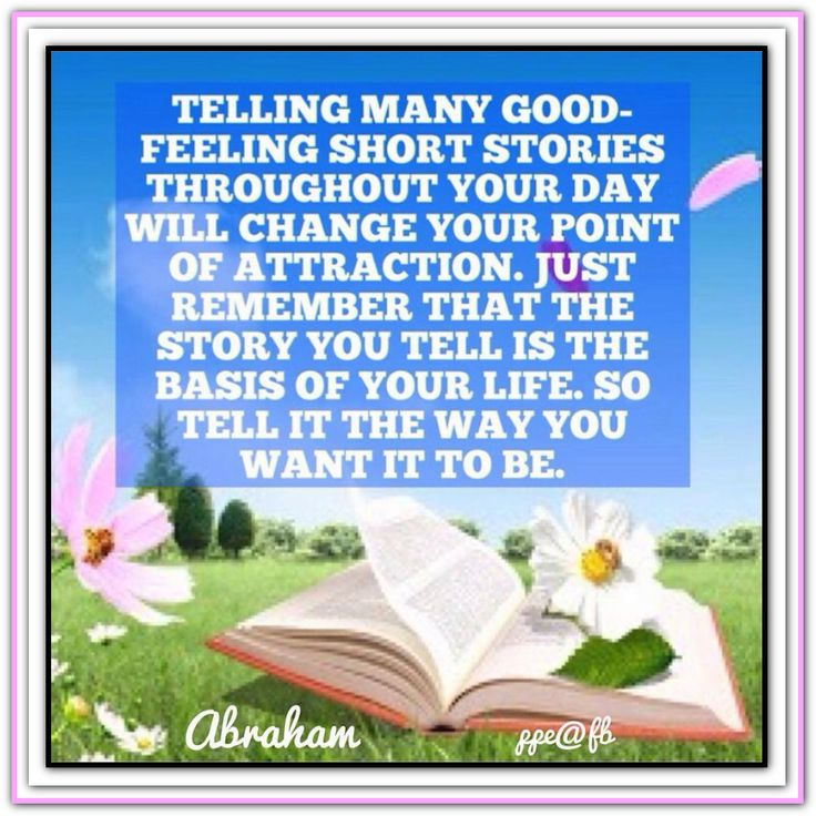Telling many good-feeling short stories throughout your day will change your point of attraction. Just remember that the story you tell is the basis of your life. So tell it the way you want it to be. Abraham-Hicks Quotes (AHQ2400) #story