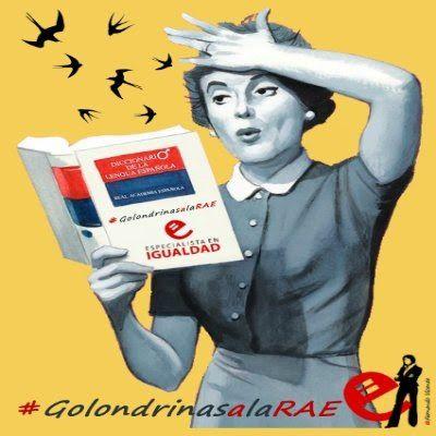 Golondrinas feministas invaden la RAE.  La VII incursión #golondrinasalaRAE propone denunciar este 25 de abril en redes sociales los aspectos machistas de la RAE y de su material vinculado, además de sugerir cambios directamente a la institución.  Belén Remacha   El Diario, 2016-04-25 http://www.eldiario.es/cultura/feminismo/Golondrinas-RAE-Escrache-machismo-diccionario_0_509199184.html